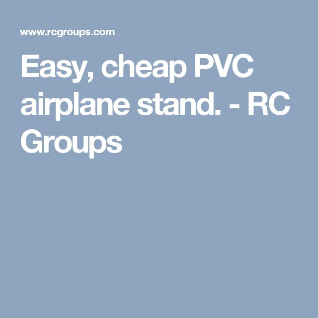 Easy, cheap PVC airplane stand. - RC Groups