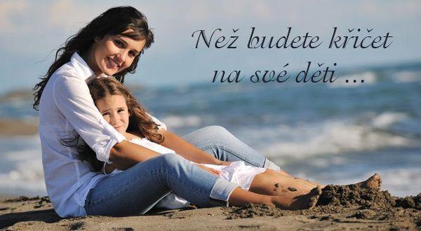 Než budete křičet na své děti ... | ProNáladu.cz