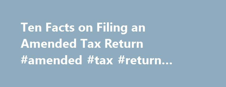 Ten Facts on Filing an Amended Tax Return #amended #tax #return #status http://south-africa.remmont.com/ten-facts-on-filing-an-amended-tax-return-amended-tax-return-status/  # Like – Click this link to Add this page to your bookmarks Share – Click this link to Share this page through email or social media Print – Click this link to Print this page Ten Facts on Filing an Amended Tax Return IRS Tax Tip 2013-59, April 19, 2013 What should you do if you already filed your federal tax return and…