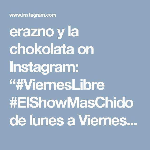 """erazno y la chokolata on Instagram: """"#ViernesLibre #ElShowMasChido de lunes a Viernes de 2pm á 4pm pacifico 5pm 10pm Este. Www.elerazno.com"""""""