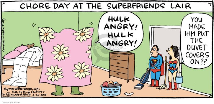 "Chore Day at the Superfriends Lair. ""Hulk angry! Hulk angry!"" ""You made him put the duvet covers on??"""