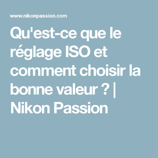 Qu'est-ce que le réglage ISO et comment choisir la bonne valeur ? | Nikon Passion