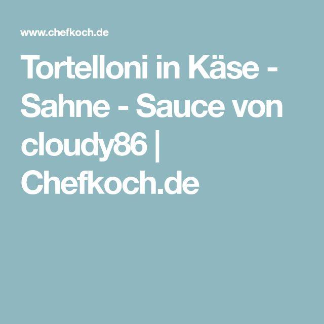 Tortelloni in Käse - Sahne - Sauce von cloudy86 | Chefkoch.de
