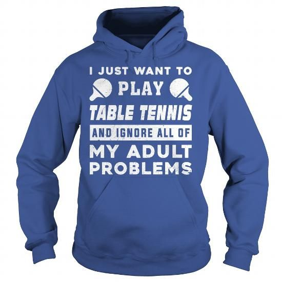 I JUST WANT TO PLAY TABLE TENNIS Hoodies, Funny Tee Shirts