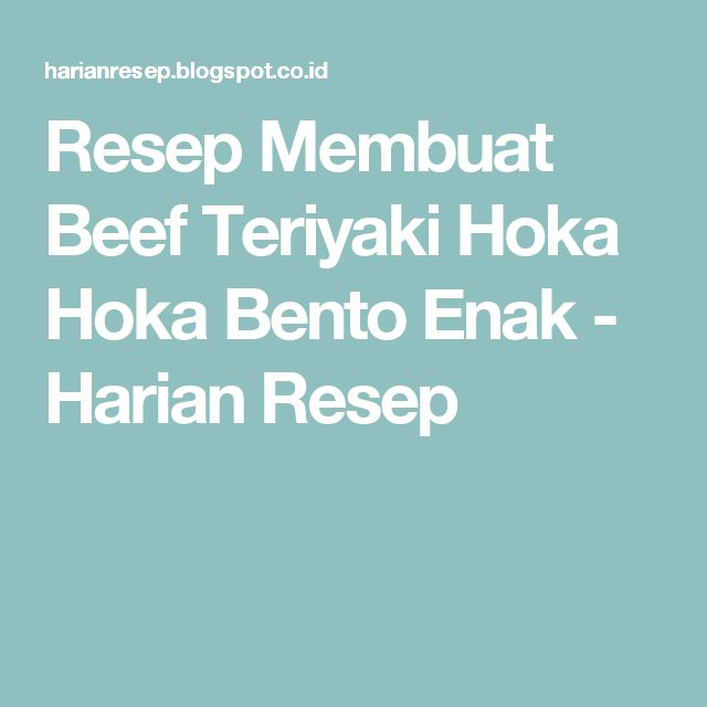 Resep Membuat Beef Teriyaki Hoka Hoka Bento Enak - Harian Resep