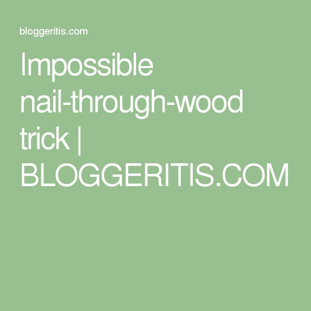 Impossible nail-through-wood trick | BLOGGERITIS.COM