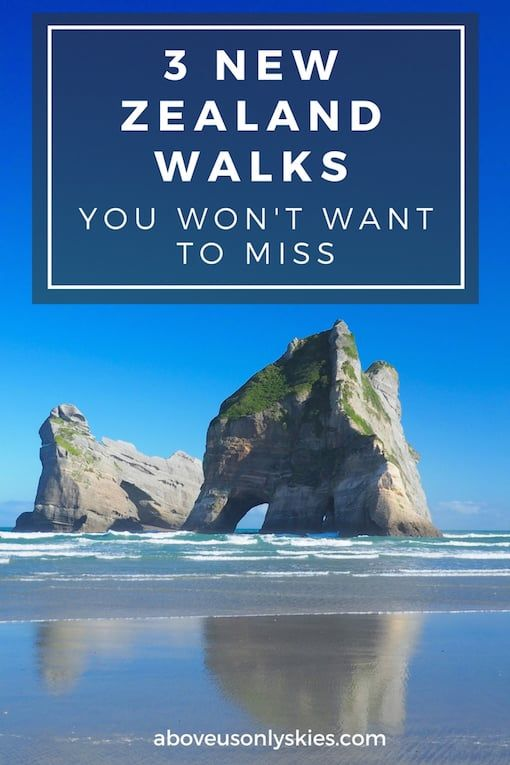 THREE NEW ZEALAND WALKS YOU WON'T WANT TO MISS | Above Us Only Skies