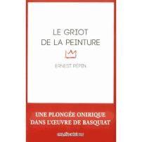 Le griot de la peinture - Achat / Vente livre Ernest Pépin Caraïbéditions Parution 16/12/2014 pas cher - Cdiscount