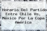 http://tecnoautos.com/wp-content/uploads/imagenes/tendencias/thumbs/horario-del-partido-entre-chile-vs-mexico-por-la-copa-america.jpg Mexico Vs Chile. Horario del partido entre Chile vs. México por la Copa América, Enlaces, Imágenes, Videos y Tweets - http://tecnoautos.com/actualidad/mexico-vs-chile-horario-del-partido-entre-chile-vs-mexico-por-la-copa-america/