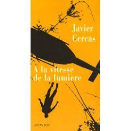 A la vitesse de la lumière de Javier Cercas , Editions Actes Sud, Arles 2006 Cote: R CER