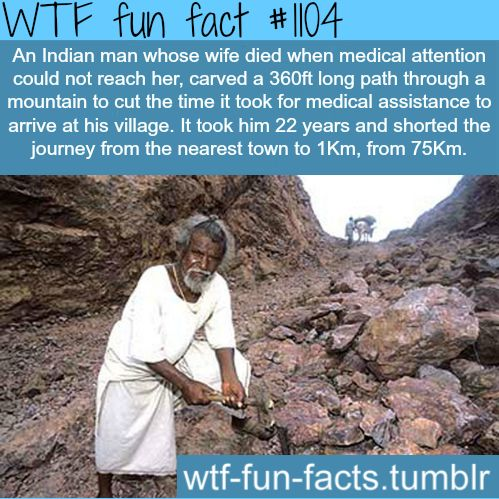 (SOURCE)  Dashrath Manjhi  MORE OF WTF-FUN-FACTS are coming HERE  funny and weird facts ONLY