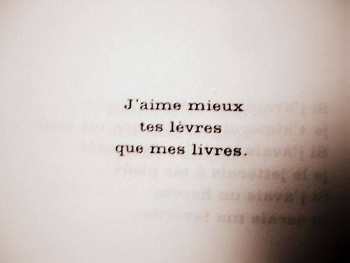 """I love more your lips than my books"" - Jacques Prévert"