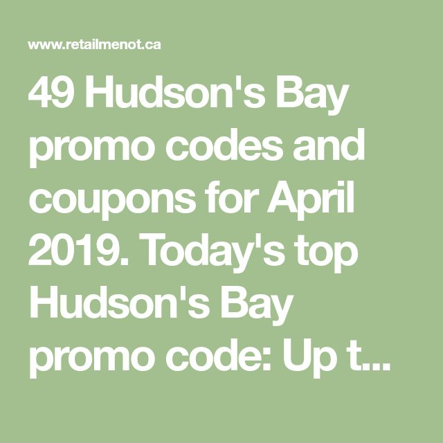 49 Hudson S Bay Promo Codes And Coupons For April 2019 Today S Top Hudson S Bay Promo Code Up To 70 Off Clearance Promo Coupon Promo Codes Coding