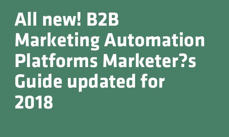 All new! B2B #Marketing Automation Platforms #Marketers Guide updated for 2018
