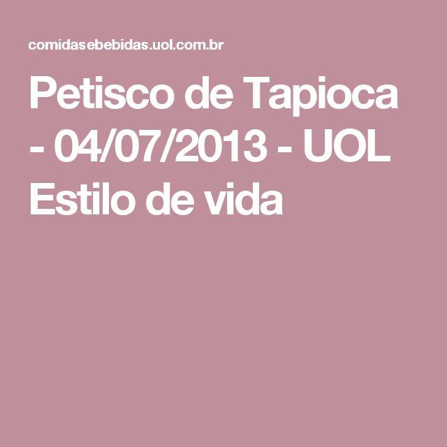 Petisco de Tapioca - 04/07/2013 - UOL Estilo de vida