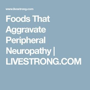 Foods That Aggravate Peripheral Neuropathy | LIVESTRONG.COM