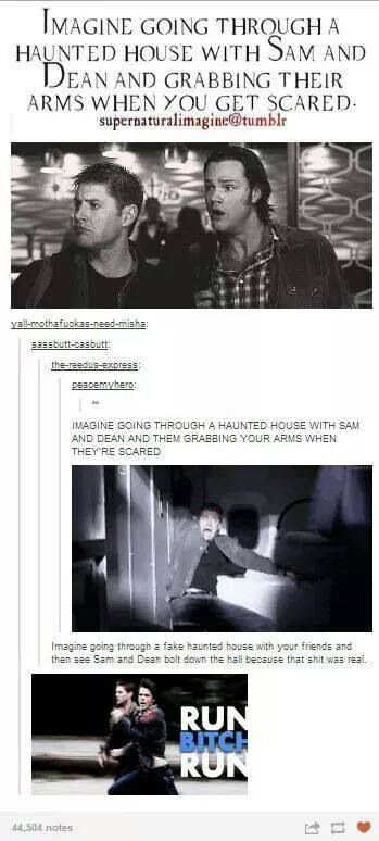When me and my friend went to a haunted house we were like sam and dean, nothing scared us. That was until a little kid about 5 ran through the curtains scaring me. Then when we got to the clown with a chainsaw my friend lost his mind.