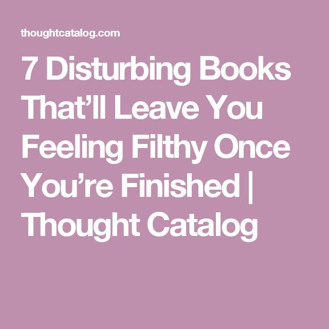 7 Disturbing Books That'll Leave You Feeling Filthy Once You're Finished | Thought Catalog