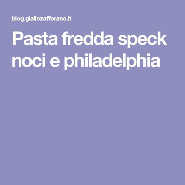 Pasta fredda speck noci e philadelphia