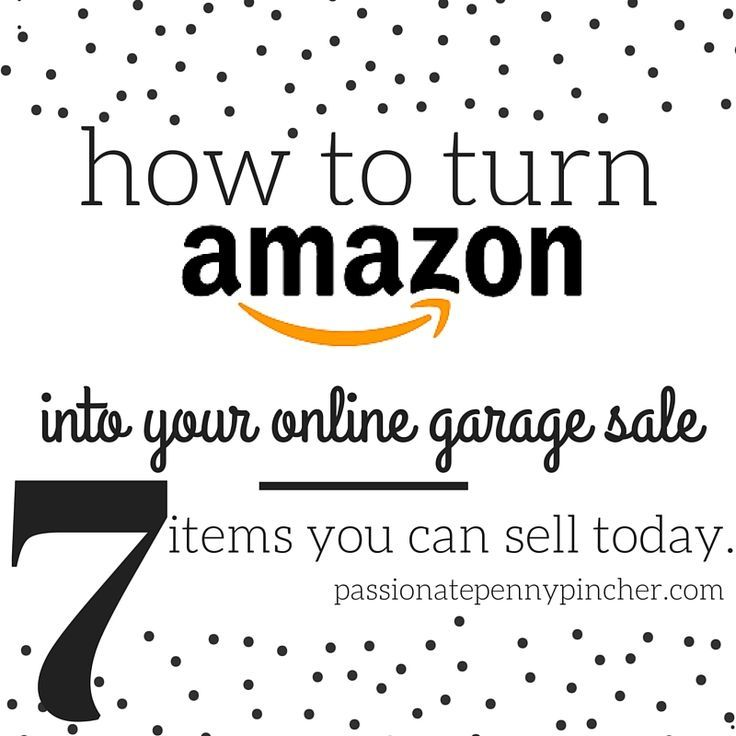 How to turn Amazon into your online garage sale - 7 items you can sell today.