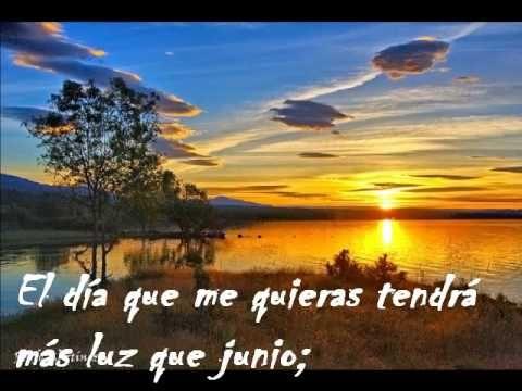 El día que me quieras  bellisimo poema de uno de los mejores poetas mexicanos nacido en Tepic, Nayarit en 187O AMADO NERVO.    Su iniciación estética fue marcada por el influjo de Gutiérrez Nájera y de los grupos que se congregaban alrededor de «La revi