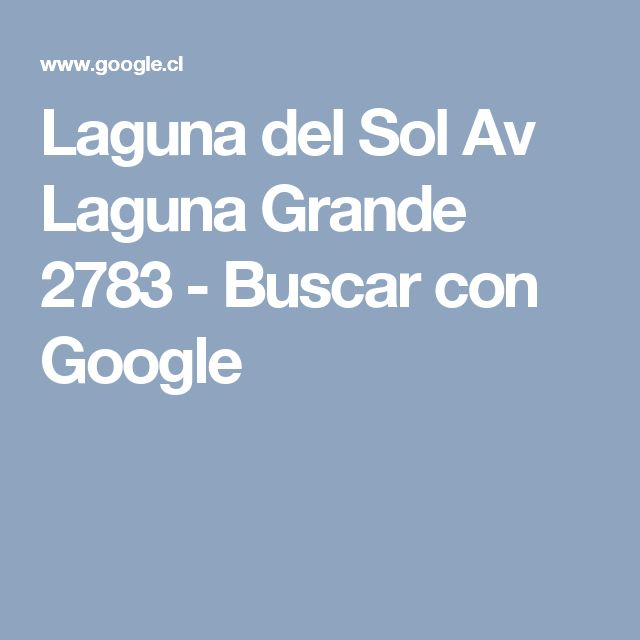 Laguna del Sol Av Laguna Grande 2783 - Buscar con Google