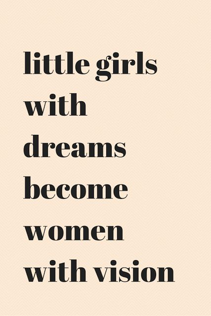 little girls with dreams become women with vision. #quote