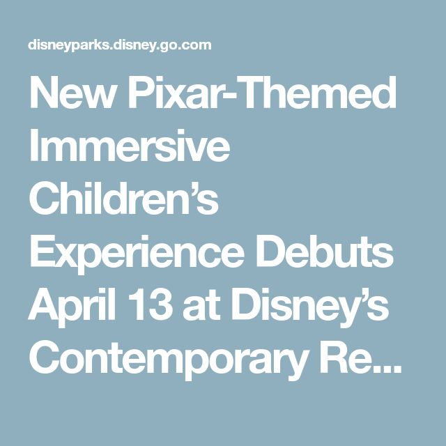 New Pixar-Themed Immersive Children's Experience Debuts April 13 at Disney's Contemporary Resort | Disney Parks Blog