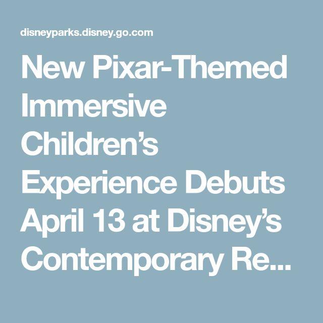New Pixar-Themed Immersive Children's Experience Debuts April 13 at Disney's Contemporary Resort   Disney Parks Blog