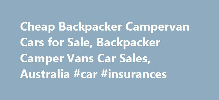 Cheap Backpacker Campervan Cars for Sale, Backpacker Camper Vans Car Sales, Australia #car #insurances http://usa.remmont.com/cheap-backpacker-campervan-cars-for-sale-backpacker-camper-vans-car-sales-australia-car-insurances/  #cars for sale australia # BUYING A CAR/CAMPER There are four types of sales vehicles listed on cars4backpackers.com.au; 'PRIVATE SELLERS' can post their vehicle on cars4backpackers.com.au – free of charge. In doing so our goal is to create an online platform that…