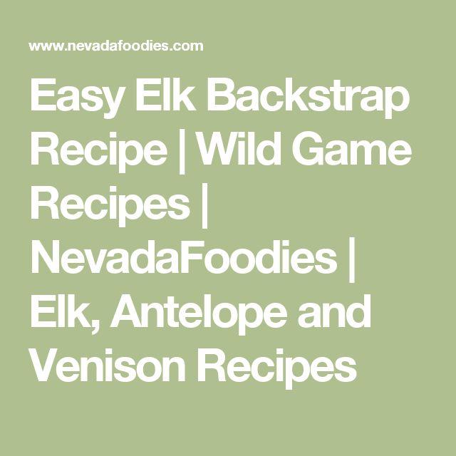 Easy Elk Backstrap Recipe | Wild Game Recipes | NevadaFoodies | Elk, Antelope and Venison Recipes
