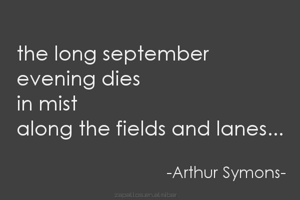 the long september evening dies in the mist.....along the fields and lanes <3 arthur symons