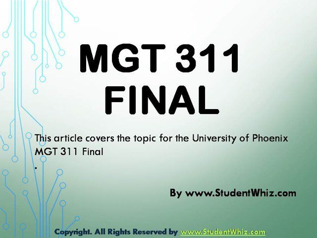 www.StudentWhiz.com The theme of MGT 311 Final is to enable students learn about the organizational behavior, different motivational strategies and other human resource practices that will be helpful in the future career. There are various topics in the MGT 311 Final like communication strategy, motivational strategies, conflict resolution strategies, span of control, etc.