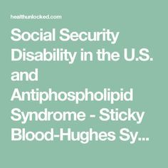 Social Security Disability in the U.S. and Antiphospholipid Syndrome - Sticky Blood-Hughes Syndrome Support | HealthUnlocked