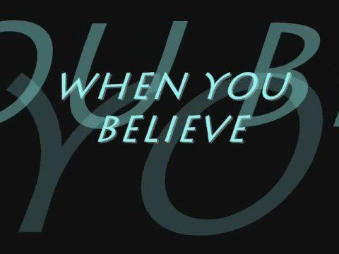 When You Believe--From the movie: Prince Of Egypt    (Good for Lullaby)