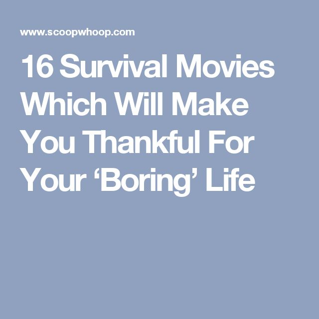 16 Survival Movies Which Will Make You Thankful For Your 'Boring' Life