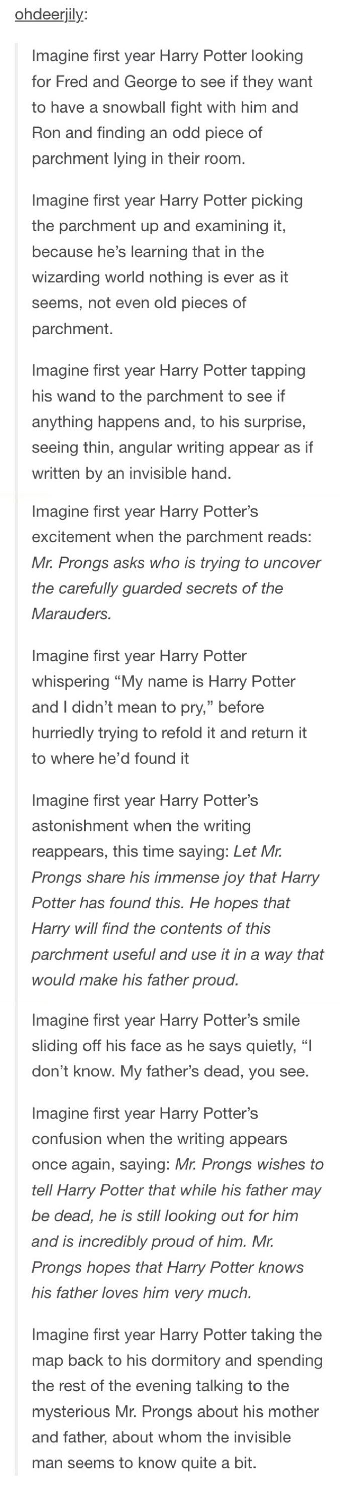 I love this but messer prongs would at most have the knowledge of 17 year old James Potter << I like to think that afterlife!James was so invested in Harry that he would hijack the map's insult system and reach out to Harry through it