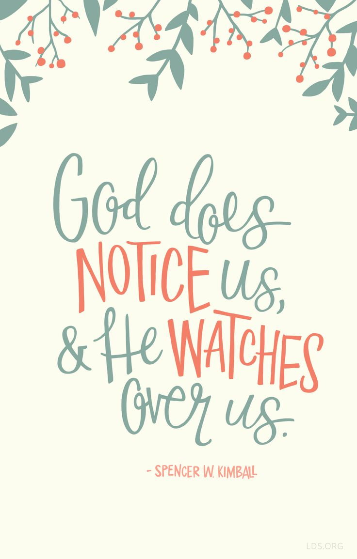 """God does notice us, and he watches over us.""—Spencer W. Kimball #LDS"