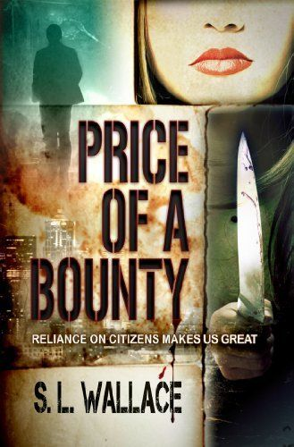 Price of a Bounty (Reliance on Citizens Makes Us Great!) by S. L. Wallace, http://www.amazon.com/dp/B005H93BBE/ref=cm_sw_r_pi_dp_BhGTsb0KE7E97