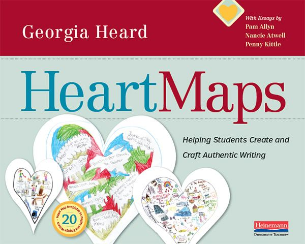 Heart Maps by Georgia Heard. Helping Students Create and Craft Authentic Writing - Heinemann Publishing