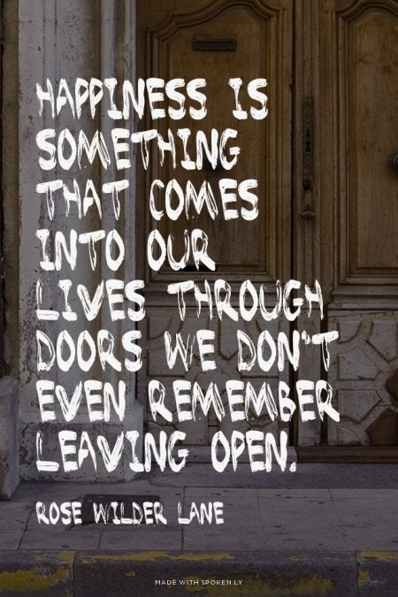 Happiness Is Something That Comes Into Our Lives Through Doors We