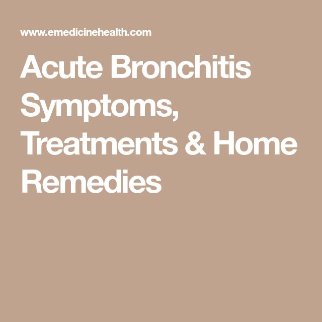 Acute Bronchitis Symptoms, Treatments & Home Remedies