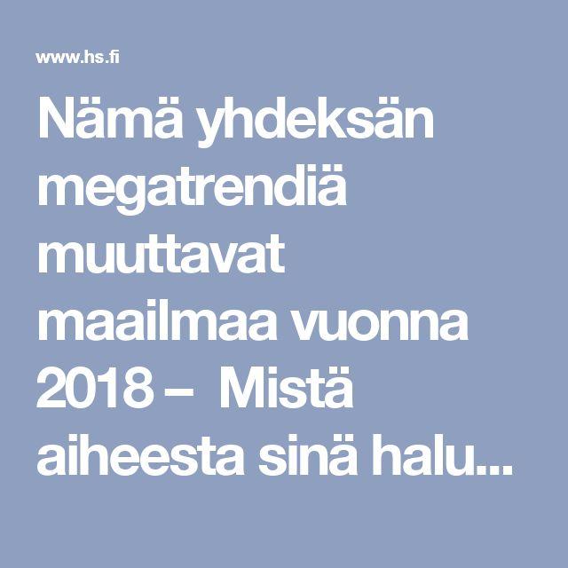 Nämä yhdeksän megatrendiä muuttavat maailmaa vuonna 2018 – Mistä aiheesta sinä haluaisit HS:n uuden kirjeenvaihtajan kirjoittavan? - Ulkomaat - Helsingin Sanomat