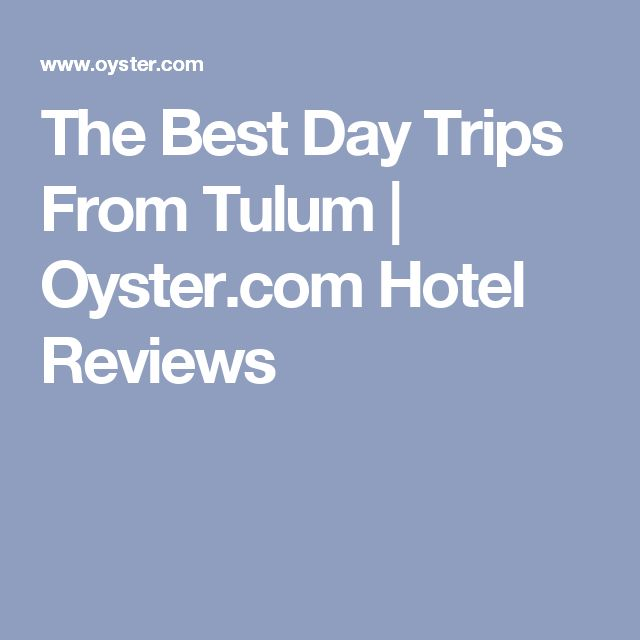 The Best Day Trips From Tulum  | Oyster.com Hotel Reviews