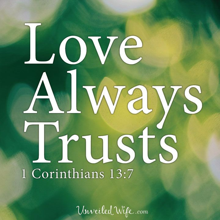 Love Always Trusts – What Is Love? – Part 12 --- Love Always Trusts Why is trust such an easy concept, but such a hard lesson to learn? As I remember my past relationships, I always stuck my nose into information I didn't really want to find out. The […]… Read More Here http://unveiledwife.com/what-is-love-series-part-12-love-always-trusts/