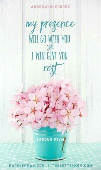 """My presence will go with you and I will give you rest""  Exodus 33:14"