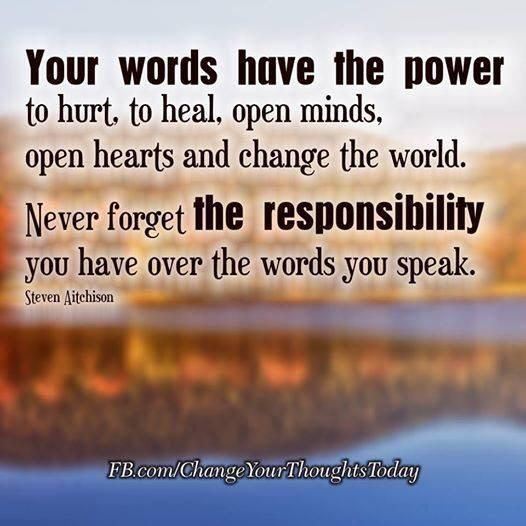 your words have power to hurt to heal  open minds  open