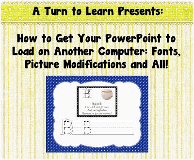 A Turn to Learn: How to Get Your PowerPoint to Load on Another Computer: Fonts, Picture Modifications and All!