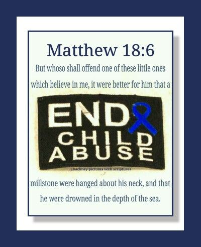 "Matthew 18:6 ""But whoso shall offend one of these little ones which believe in me, it were better for him that a millstone were hanged about his neck, and that he were drowned in the depth of the sea."""