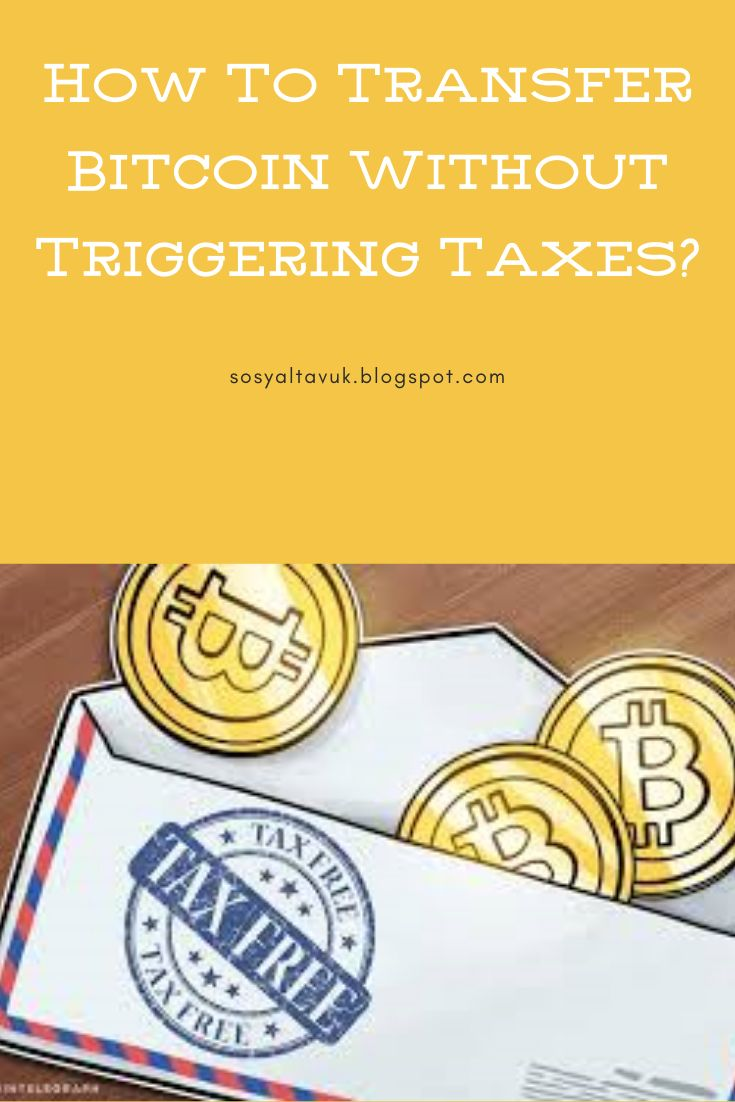 How To Transfer Bitcoin Without Triggering Taxes